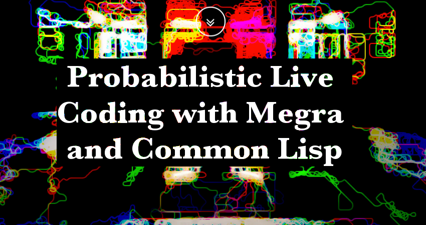 Probabilistic Live Coding with Megra and Common Lisp