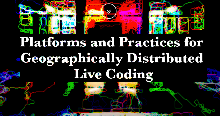 Platforms and Practices for Geographically Distributed Live Coding