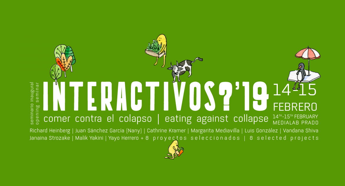 Seminar Interactivos?'19: Eating against the collapse (February 14th -15th)