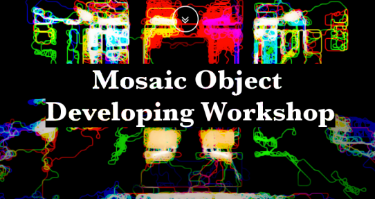 Mosaic Object Developing Workshop